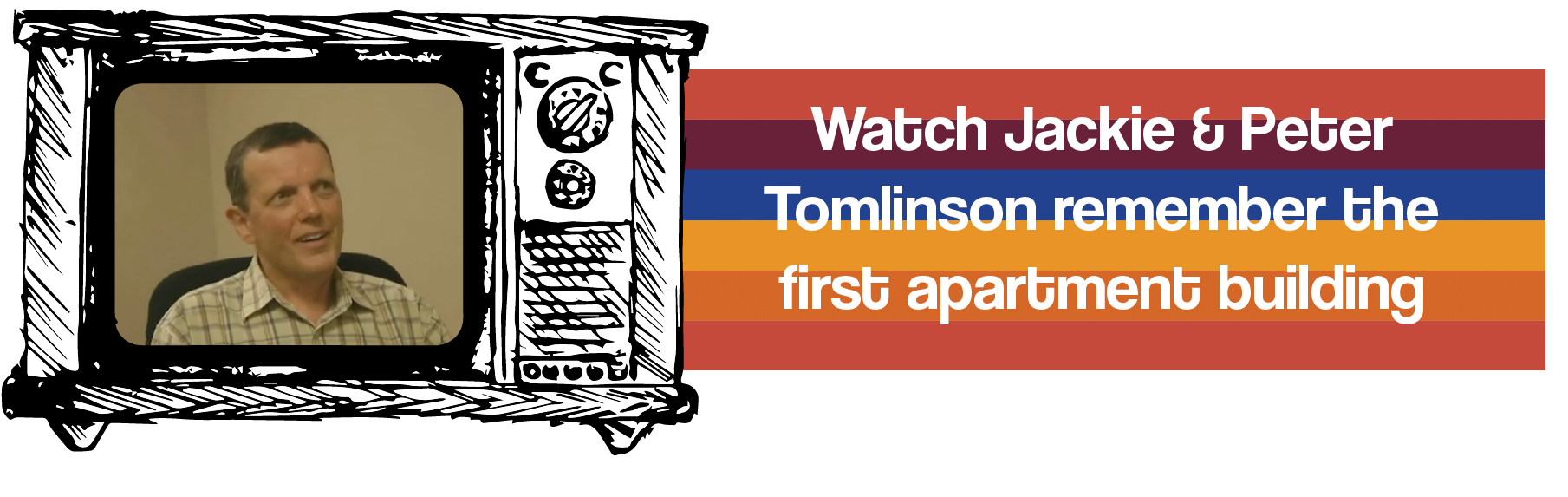 Watch Jackie and Peter Tomlinson remember the first apartment building